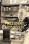 Prezident lidskosti: Životní příběh Emila Háchy