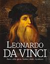 Leonardo da Vinci - Život a dílo génia. Umělec, vědec, vynálezce