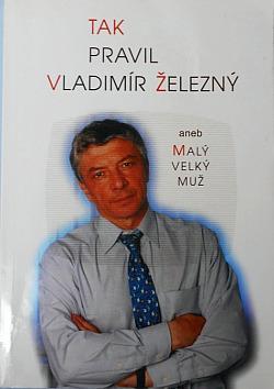 Tak pravil Vladimír Železný, aneb, Malý velký muž obálka knihy