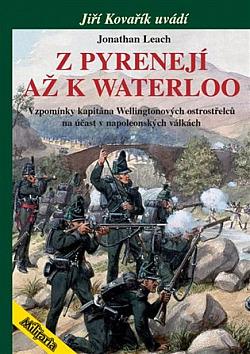 Z Pyrenejí až k Waterloo: Vzpomínky kapitána Wellingtonových ostrostřelců na účast v napoleonských válkách obálka knihy