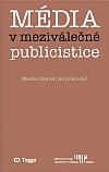Média v meziválečné publicistice: Kapitoly z dějin českého myšlení o médiích 1918–1938