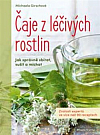 Čaje z léčivých rostlin: Znalosti expertů ve více než 90 receptech