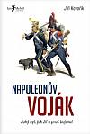 Napoleonův voják: Jaký byl, jak žil a proč bojoval
