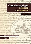 Cornelius Agrippa mezi magií a humanismem