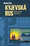 Kyjevská Rus: Dějiny, kultura, společnost