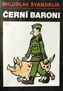 Kniha Černí baroni aneb Válčili jsme za Čepičky (Miloslav Švandrlík)