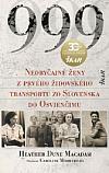999: Neobyčajné ženy z prvého židovského transportu zo Slovenska do Osvienčimu