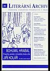 Literární Archiv 46/2014: Bohumil Hrabal - Jiří Kolář. Průsečíky, paralely i mimoběžky života a díla
