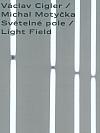 Cigler – Motyčka: Světelné pole / Light Field