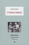 V tichu a skrytu: Fedor Krch, pedagog a člověk (1881–1973)