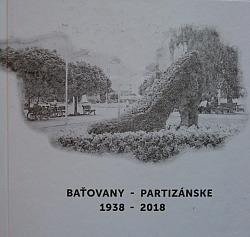 Baťovany - Partizánske 1938 - 2018 obálka knihy
