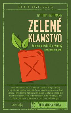 Zelené klamstvo: Záchrana sveta ako výnosný obchodný model obálka knihy