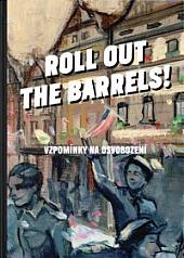 Roll out the barrels!: Vzpomínky na osvobození obálka knihy
