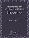 Korešpondencia Dr. Milana Rastislava Štefánika