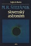 M. R. Štefánik - slovenský astronóm