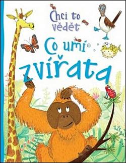 Chci to vědět: Co umí zvířata obálka knihy