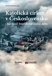 Katolická církev v Československu: Kardinál Josef Beran a jeho doba