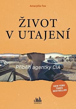Život v utajení - Příběh agentky CIA obálka knihy