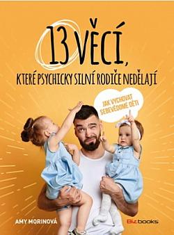 13 věcí, které psychicky silní rodiče nedělají - Jak vychovat sebevědomé děti obálka knihy