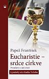 Eucharistie - srdce církve:  Promluvy o mši svaté  - S podněty otce Radka Tichého