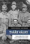 Tváře války: Velká válka 1914-1918 očima českých účastníků
