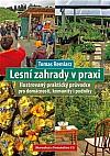 Lesní zahrady v praxi: Ilustrovaný praktický průvodce pro domácnosti, komunity i podniky