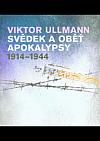 Viktor Ullmann - svědek a oběť apokalypsy 1914-1944