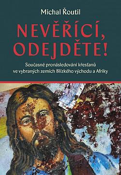 Nevěřící, odejděte! : současné pronásledování křesťanů ve vybraných zemích Blízkého východu a Afriky obálka knihy