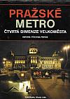 Pražské metro - čtvrtá dimenze velkoměsta - historie, výstavba, provoz