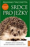 Srdce pro ježky - Příběh malé učitelky, která dodala odvahu žít