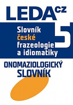 Slovník české frazeologie a idiomatiky 5: Onomaziologický slovník obálka knihy