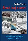 Život, boj a smrt: Češi a Slováci pod sedmi vlajkami 1914-1920