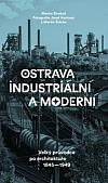 Ostrava industriální a moderní: Velký průvodce po architektuře 1845–1949