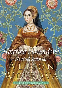 Kateřina Howardová: Nevěrná královna obálka knihy