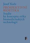 Prospektivní bioetika: Studie ke konceptu etiky biomedicínských technologií