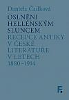Oslněni hellénským sluncem: Recepce antiky v české literatuře v letech 1880–1914