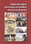 Vojenské dejiny Slovenska a Slovákov slovom a obrazom