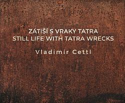 Zátiší s vraky Tatra / Still Life with Tatra Wrecks