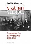V zájmu velmoci: Československo a Sovětský svaz 1918–1948