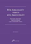 Bůh Abrahamův versus bůh Aristotelův: Hebrejský středověký Dopis proti filosofii z pera anonymního autora