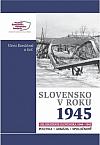 Slovensko v roku 1945: Oslobodenie Slovenska 1944-1945