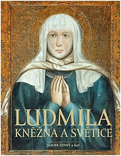 Ludmila: Kněžna a světice obálka knihy