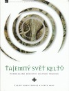 Tajemný svět Keltů - Poodhalené dědictví keltské tradice