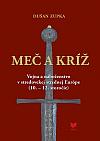 Meč a kríž - Vojna a náboženstvo v stredovekej strednej Európe (10.–12. storočie)