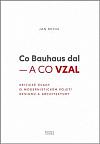 Co Bauhaus dal – a co vzal: Kritické úvahy o modernistickém pojetí designu a architektury