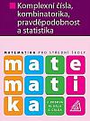 Matematika pro SŠ - Komplexní čísla, kombinatorika, pravděpodobnost a statistik