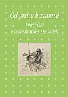 Od práce k zábavě: Volný čas v české kultuře 19. století