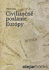 Civilizačné poslanie Európy: O vplyve Európy na civilizačné premeny vo významných regiónoch sveta