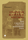 Strážkyne rodinných kozubov? : Ženy v ideológii a politike Slovenského štátu