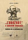 """""""Ľudožrút"""" v Hornom Uhorsku: Príbeh Bélu Grünwalda"""